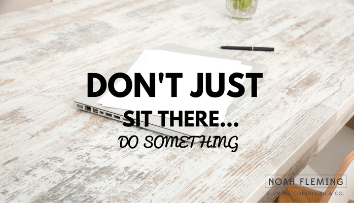 Don't Just Sit There…Do Something